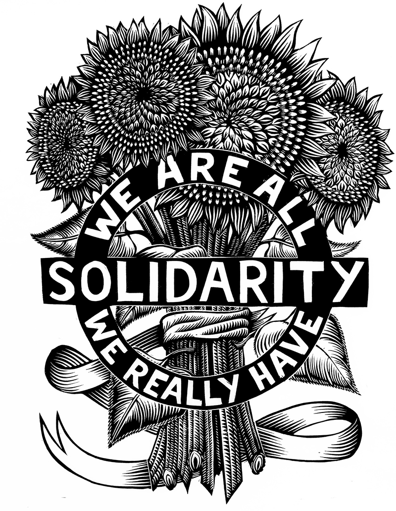 black-and-white sketch of sunflowers, overlayed with the text 'solidarity. we are all we really have.'